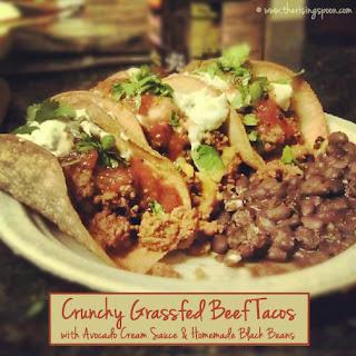 Crunchy Grass-Fed Beef Tacos with Avocado Cream Sauce & Homemade Black Beans.