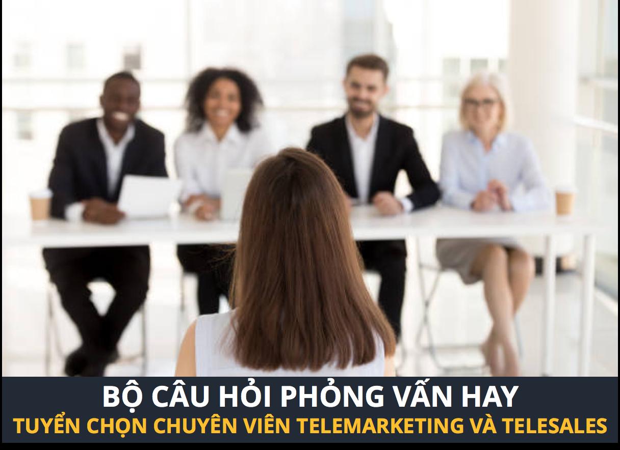 Bộ câu hỏi phỏng vấn hay giúp tuyển chọn chuyên viên Telemarketing và Telesales dễ dàng