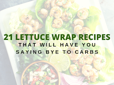 21 Lettuce Wrap Recipes that Will Have You Saying Bye to Carbs