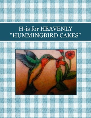 """H-is for HEAVENLY  """"HUMMINGBIRD CAKES"""""""
