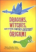Photo: Dragons, Witches, and Other Fantasy Creatures in Origami Mario Adrados Netto, J. Anibal Voyer Iniesta Dover Publications 2005 Paperback 192 pp ISBN 0486442128