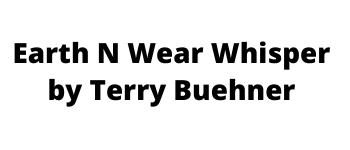 Earth n Wear Whisper by Terry Buehner