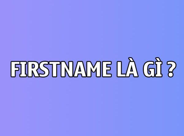 First name được hiểu thế nào cho đúng nhất?