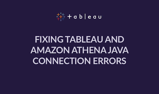 Fixing The Tableau Connection Error With AWS Athena