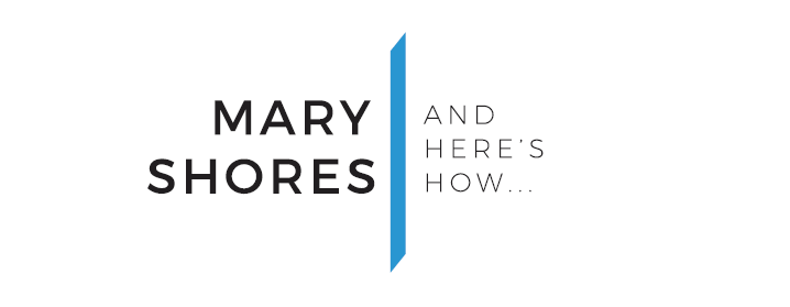 Mary Shores: And Here's How