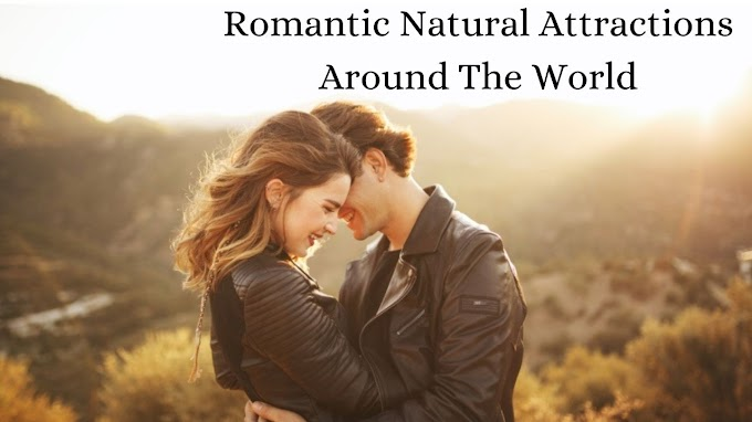 9 Romantic Natural Attractions Around The World For Everyone