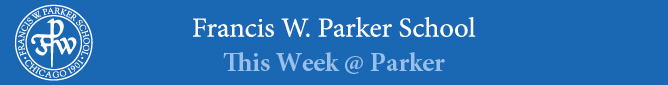 Francis W. Parker School. This Week at Parker