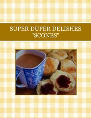 "SUPER  DUPER DELISHES ""SCONES"""