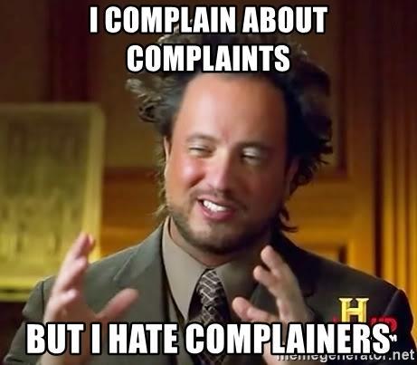 I complain about complaints But I hate complainers - Ancient Aliens | Meme  Generator