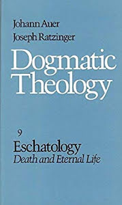 DOGMATIC THEOLOGY: ESCHATOLOGY - DEATH AND ETERNAL LIFE