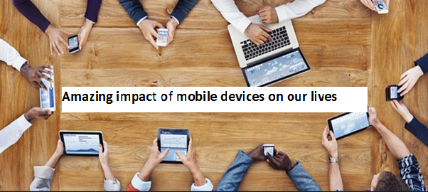 Amazing impact of mobile devices on our lives