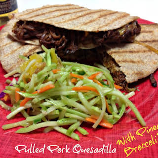 Pulled Pork Quesadilla with Broccoli, Pineapple Slaw.