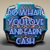 Do What You Love And Earn Cash