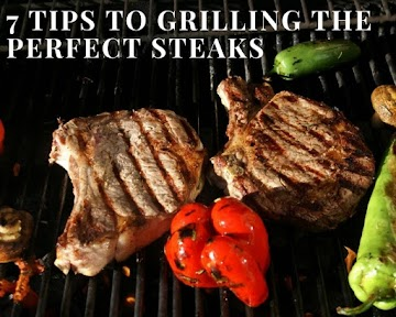 7 Tips To Grilling The Perfect Steaks Recipe