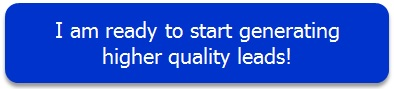I am ready to start generating higher quality leads!