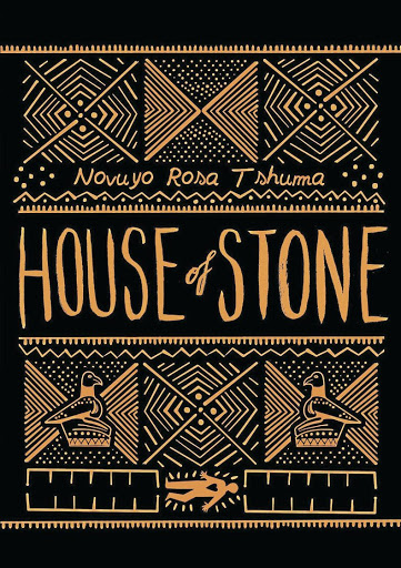 'House of Stone' by Novuyo Rose Tshuma, Atlantic Books, R295.