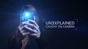 Unexplained: Caught on Camera thumbnail