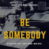 Be Somebody (feat. Mad Real & Jun-B)