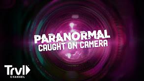 Paranormal Caught on Camera thumbnail