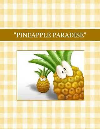 """PINEAPPLE PARADISE"""