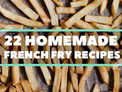 22 Homemade French Fry Recipes