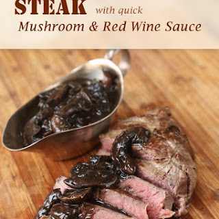 Steak with Quick Mushroom & Red Wine Sauce.