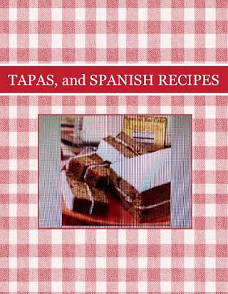TAPAS, and SPANISH RECIPES