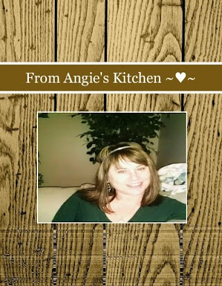 From Angie's Kitchen ~♥~