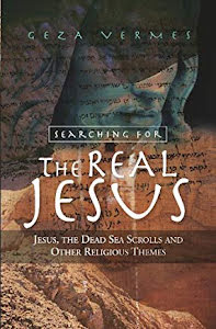 SEARCHING FOR THE REAL JESUS JESUS, THE DEAD SEA SCROLLS AND OTHER RELIGIOUS THEMES