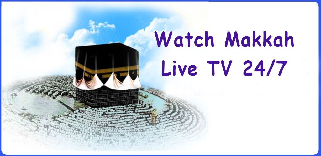 Download Makkah Live TV Channel 24/7 APK latest version app for