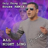 Only Thing I SEE (House Remix ALL NIGHT LONG)