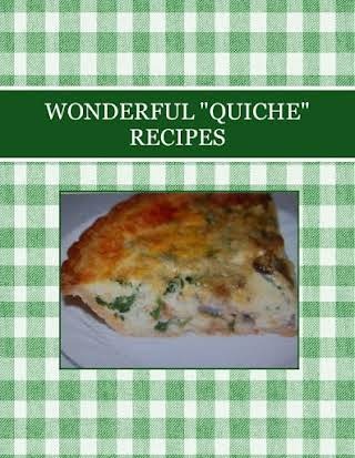 "WONDERFUL  ""QUICHE"" RECIPES"