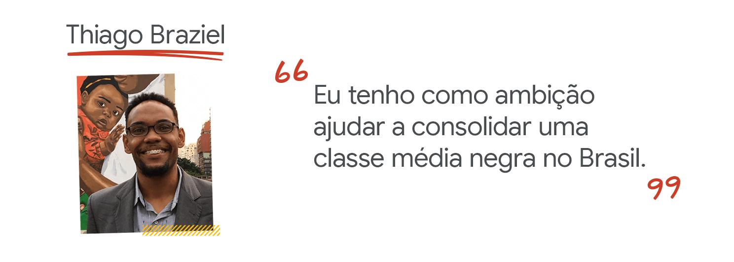 Thiago Braziel: Eu tenho a ambição de ajudar a consolidar uma classe média negra no Brasil.