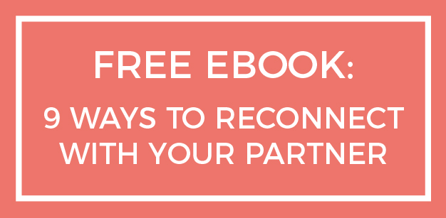 Click here to get 9 Ways to Reconnect With Your Partner