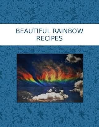 BEAUTIFUL RAINBOW  RECIPES