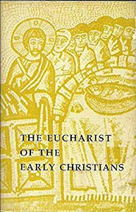 THE EUCHARIST OF THE EARLY CHRISTIANS