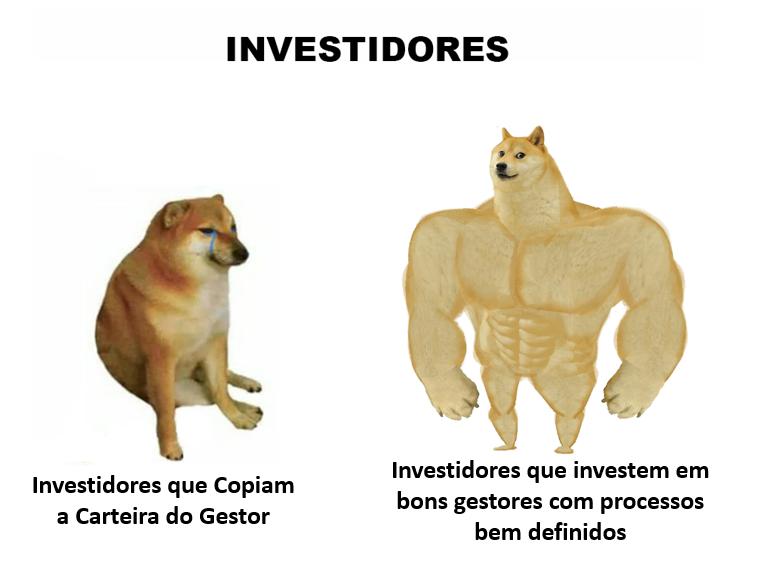 """Meme do cachorro """"forte"""" e do cachorro """"fraco/normal"""". Cachorro normal: investidores que copiam a carteira do gestor e cachorro forte: investidores que investem em bons gestores com processos bem definidos."""