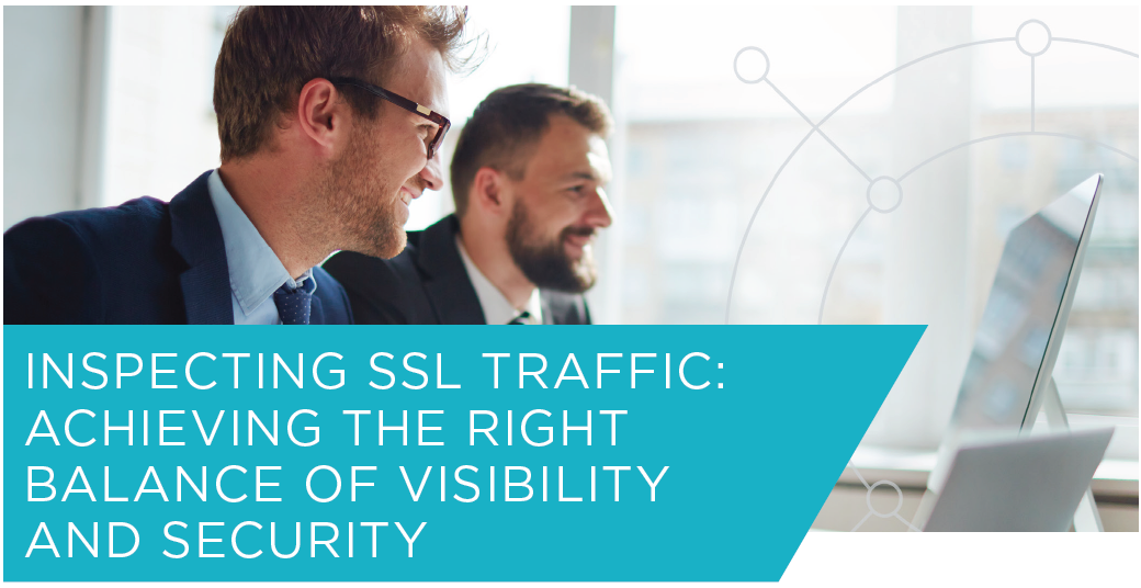 Achieving the Right Balance of Visibility and Security by SSL Traffic Inspection. Source: Ixia