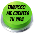 Tampoco Me Cuentes Tu Vida Button icon