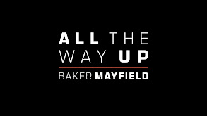 All the Way Up: Baker Mayfield thumbnail