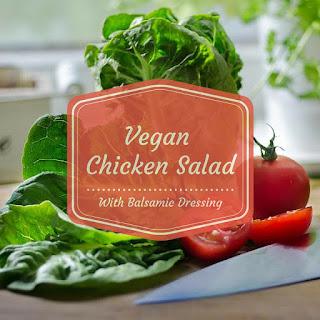 Vegan Grilled Chicken Salad with Balsamic Vinaigrette
