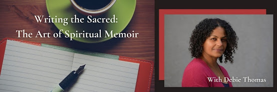Writing the Sacred: The Art of Spiritual Memoir With Debie Thomas