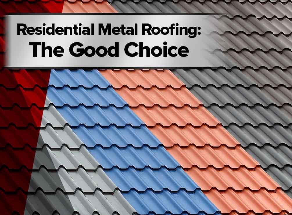 Residential Metal Roofing The Good Choice