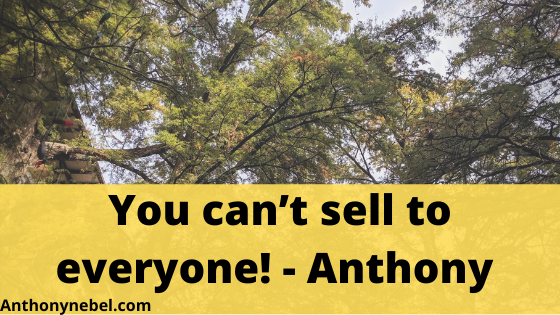 You can't sell to everyone!