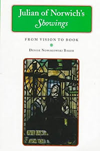 "JULIAN OF NORWICH'S ""SHOWINGS"": FROM VISION TO BOOK"