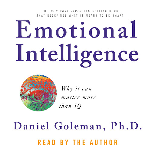 Emotional Intelligence: Why It Can Matter More Than IQ by Prof  Daniel  Goleman, Ph D  - Audiobooks on Google Play
