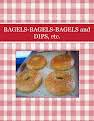 BAGELS-BAGELS-BAGELS and DIPS, etc.