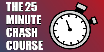 25 minute crash course