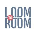 Loom To Room