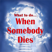 When Somebody Dies... What to do